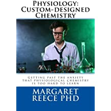 Physiology: Custom-Designed Chemistry: Getting past the anxiety that physiological chemistry is too hard to learn (What is physiology? Book 1)