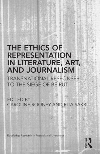 The Ethics of Representation in Literature, Art, and Journalism: Transnational Responses to the Siege of Beirut (Routled