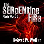 The Serpentine Fire: Flesh Wars, Book 1 | Robert W. Walker
