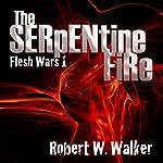The Serpentine Fire: Flesh Wars, Book 1 | Robert W. Walker