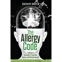 The Allergy Code: A Story of Humanity's Evolution, Space, and Consciousness
