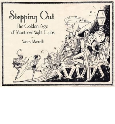 Download Stepping Out: The Golden Age of Montreal Night Clubs: 1925-1955 (Paperback) - Common PDF
