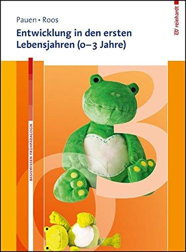 Entwicklung in den ersten Lebensjahren (0–3 Jahre) (Basiswissen Frühpädagogik)