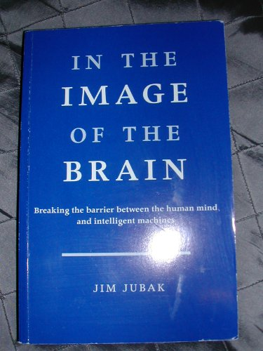 In the Image of the Brain: Breaking the Barrier Between the Human Mind and Intelligent Machines