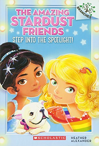 Step Into the Spotlight!: A Branches Book (The Amazing Stardust Friends (Stardust Girl)
