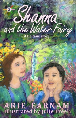 (Shanna and the Water Fairy: A Beltane Story (The Children's Wheel of the Year) (Volume 3))