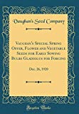 Amazon / Forgotten Books: Vaughan s Special Spring Offer, Flower and Vegetable Seeds for Early Sowing Bulbs Gladiolus for Forcing Dec. 26, 1920 Classic Reprint (Vaughan s Seed Company)