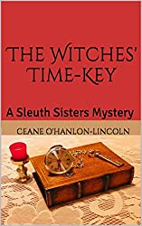 The Witches' Time-Key: A Sleuth Sisters Mystery (The Sleuth Sisters Mysteries Book 1)
