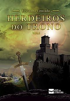 Herdeiros do Trono: Trilogia Herdeiros do Trono vol1 por [Louzada, Elysanna]