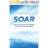 The Thin Book of SOAR: Creating Strategy That Inspires Innovation and Engagement