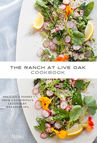 The Ranch at Live Oak Cookbook: Delicious Dishes from California's Legendary Wellness Spa by Alex Glasscock, Sue Glasscock