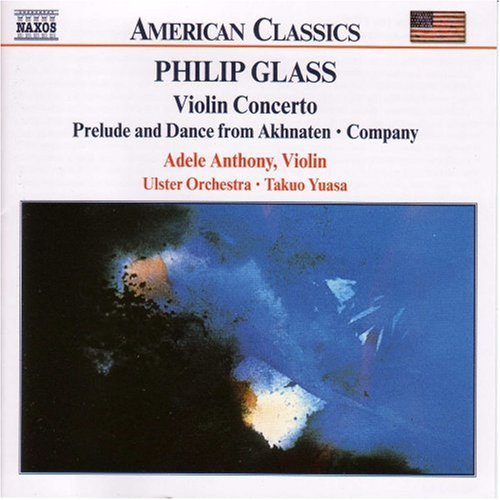 Glass Violin - Glass: Violin Concerto / Prelude and Dance from Akhnaten / Company