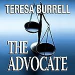 The Advocate: The Advocate, Book 1 | Teresa Burrell