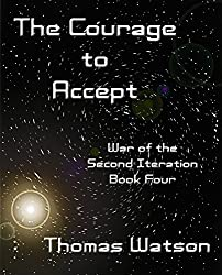 The Courage to Accept (War of the Second Iteration (Book Four))