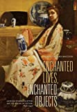 Enchanted Lives, Enchanted Objects: American Women Collectors and the Making of Culture, 1800–1940