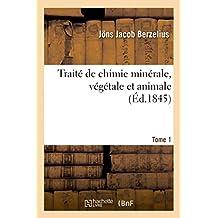 Traite de Chimie Minerale, Vegetale Et Animale. Tome 1