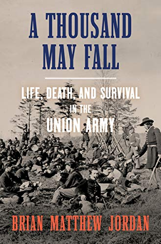 Book Cover: A Thousand May Fall: Life, Death, and Survival in the Union Army