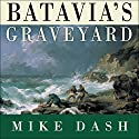 Batavia's Graveyard: The True Story of the Mad Heretic Who Led History's Bloodiest Mutiny Audiobook by Mike Dash Narrated by Guy Bethell