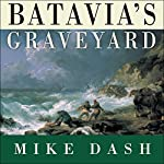 Batavia's Graveyard: The True Story of the Mad Heretic Who Led History's Bloodiest Mutiny | Mike Dash