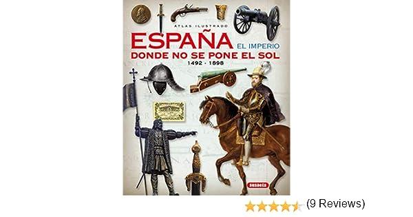 España. El Imperio Donde No Se pone El Sol Atlas Ilustrado: Amazon ...