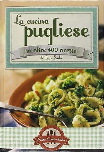 amazon.it: la cucina pugliese in oltre 400 ricette - luigi sada ... - La Cucina Pugliese