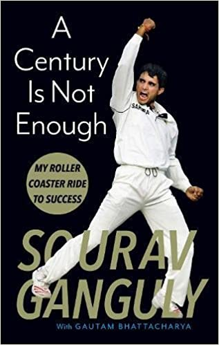 A Century is not Enough: Inside the Mind of a Cricketing Legend: My Roller-Coaster Ride to Success