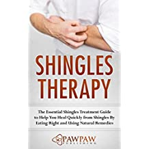 Shingles Therapy: The Essential Shingles Treatment Guide to Help You Heal Quickly from Shingles By Eating Right and Using Natural Remedies