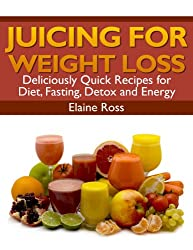 Juicing for Weight Loss: Deliciously Quick Recipes for Diet, Fasting, Detox and Energy (English Edition)