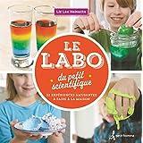 Le labo du petit scientifique: 52 expériences amusantes à faire à la maison