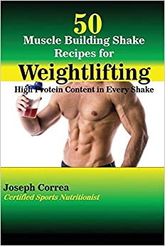 50 Muscle Building Shake Recipes for Weightlifting: High Protein Content in Every Shake