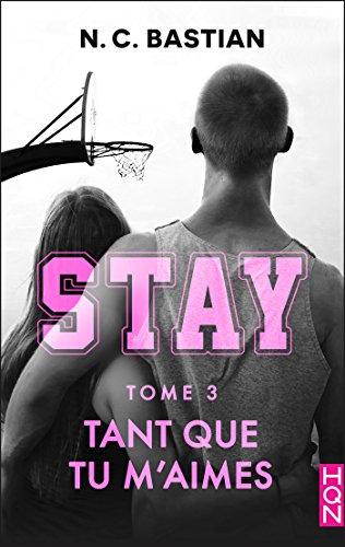 (Tant que tu m'aimes - STAY tome 3 : la nouvelle série New Adult signée N.C. Bastian (French Edition))