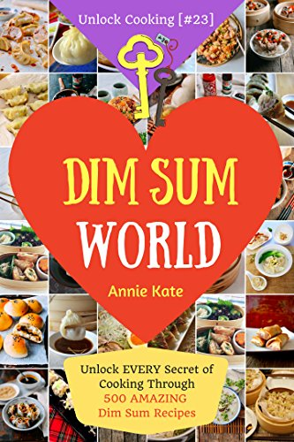 Download PDF Welcome to Dim Sum World - Unlock EVERY Secret of Cooking Through 500 AMAZING Dim Sum Recipes