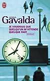 """Je Voudrais Que Quelqu'un M'Attende Quel (Litterature Generale) (French Edition)"" av Anna Gavalda"
