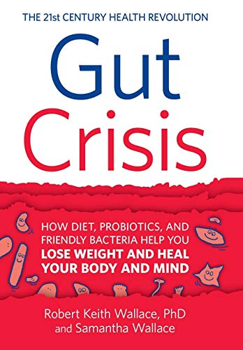 Gut Crisis: How Diet, Probiotics, and Friendly Bacteria Help You Lose Weight and Heal Your Body and Mind