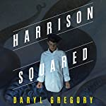 Harrison Squared | Daryl Gregory