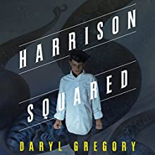 Harrison Squared Audiobook by Daryl Gregory Narrated by Luke Daniels