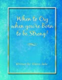 When to Cry When You're Born to Be Strong!
