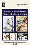 Kinder- und Jugendliteratur: Theorie, Geschichte, Didaktik (Didaktik der Kinder- und Jugendliteratur)