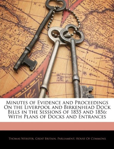 Minutes of Evidence and Proceedings On the Liverpool and Birkenhead Dock Bills in the Sessions of 1855 and 1856: With Plans of Docks and Entrances pdf epub