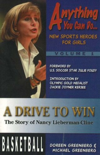 A Drive to Win: The Story of Nancy Lieberman-Cline (Anything You Can Do. New Sports Heroes for Girls)