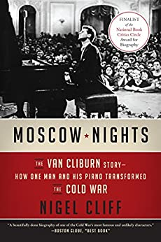 Moscow Nights: The Van Cliburn Story-How One Man and His Piano Transformed the Cold War by [Cliff, Nigel]