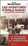 Les aventures d'Emile Guimet (1836-1918), un industriel voyageur par Beaumont