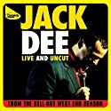 Live and Uncut Performance by Jack Dee Narrated by Jack Dee