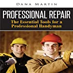 Professional Repair: The Essential Tools for a Professional Handyman | Dana Martin
