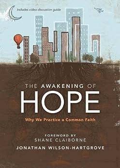 The Awakening of Hope: Why We Practice a Common Faith by [Wilson-Hartgrove, Jonathan]