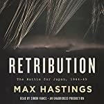 Retribution: The Battle for Japan, 1944 - 45 | Max Hastings