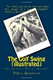 The Golf Swing (illustrated), Daryn Hammond, 1477652825