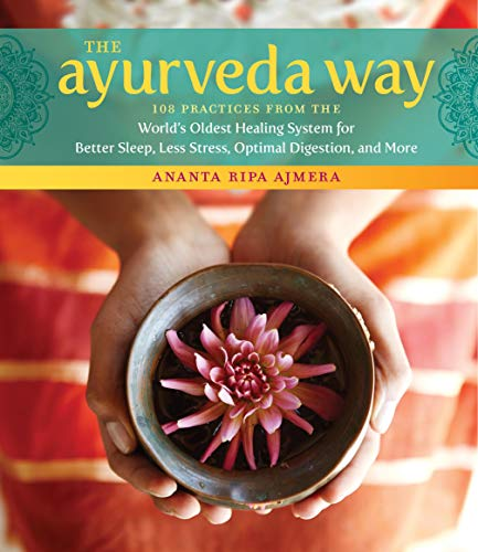 The Ayurveda Way: 108 Practices from the World's Oldest Healing System for Better Sleep, Less Stress, Optimal Digestion, and ()