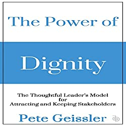 The Power of Dignity: The Thoughtful Leader's Model for Attracting and Keeping Stakeholders
