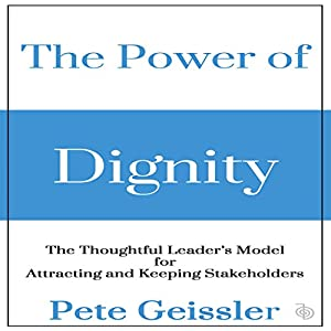 The Power of Dignity: The Thoughtful Leader's Model for Attracting and Keeping Stakeholders Audiobook